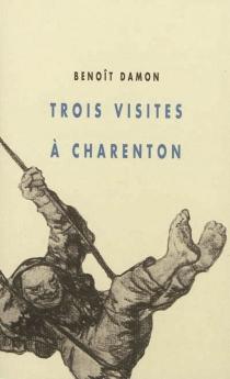 Trois visites à Charenton - BenoîtDamon