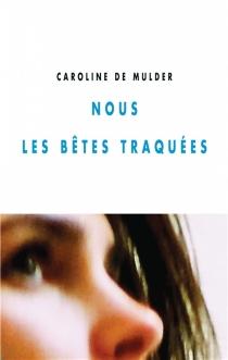 Nous les bêtes traquées - CarolineDe Mulder