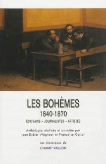 Les bohèmes, 1840-1870 : écrivains, journalistes, artistes -