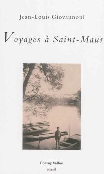 Voyages à Saint-Maur : récit - Jean-LouisGiovannoni