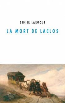 La mort de Laclos - DidierLaroque