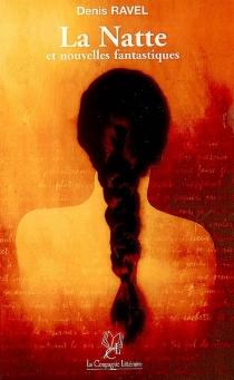 La natte : et autres nouvelles fantastiques - DenisRavel