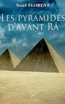 Les pyramides d'avant Râ - NoëlFlorent