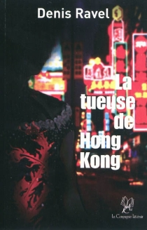 La tueuse de Hong Kong - Denis Ravel
