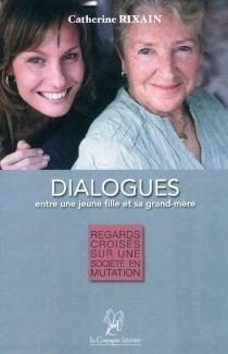 Dialogues entre une jeune fille et sa grand-mère : regards croisés sur une société en mutation - CatherineRixain