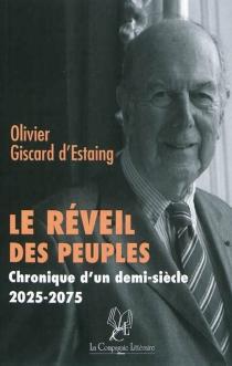 Le réveil des peuples : chronique d'un demi-siècle : 2025-2075 - OlivierGiscard d'Estaing
