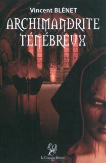 Archimandrite ténébreux - VincentBlénet