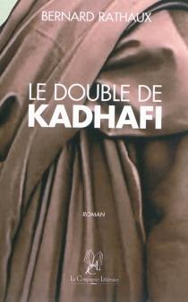Le double de Kadhafi - BernardRathaux