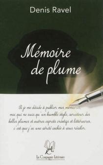 Mémoire de plume| Suivi de Le pied d'albâtre aux ongles carmin - DenisRavel
