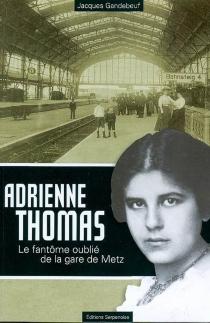 Adrienne Thomas : le fantôme oublié de la gare de Metz - JacquesGandebeuf