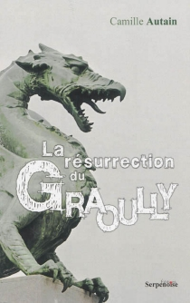 La résurrection du Graoully - Camille Autain