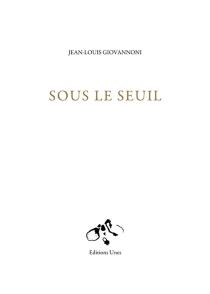 Sous le seuil : récit - Jean-LouisGiovannoni