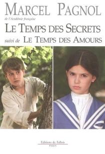 Le temps des secrets| Suivi de Le temps des amours - MarcelPagnol