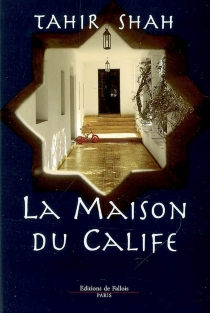 La maison du calife : une année à Casablanca - TahirShah
