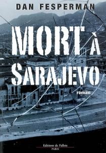 Mort à Sarajevo - DanFesperman