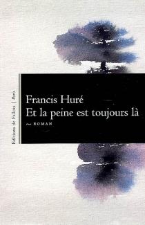 Et la peine est toujours là - FrancisHuré