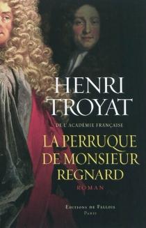 La perruque de Monsieur Regnard - HenriTroyat