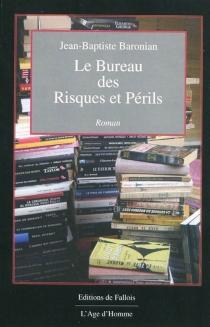 Le bureau des risques et périls : puzzle policier et vaudevillesque de 42 pièces - Jean-BaptisteBaronian