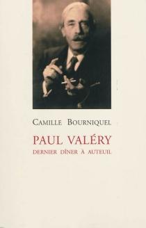 Paul Valéry : dernier dîner à Auteuil - CamilleBourniquel