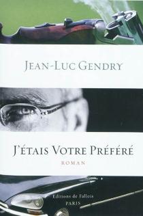 J'étais votre préféré - Jean-LucGendry