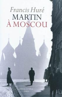 Martin à Moscou - FrancisHuré