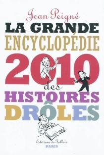 La grande encyclopédie des histoires drôles 2010 - JeanPeigné
