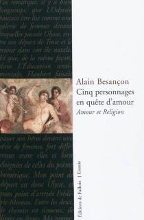 Cinq personnages en quête d'amour : amour et religion - AlainBesançon
