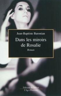 Dans les miroirs de Rosalie - Jean-BaptisteBaronian