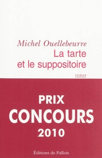 La tarte et le suppositoire - Michel Ouellebeurre