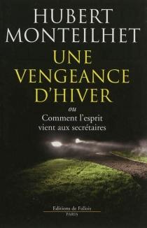 Une vengeance d'hiver ou Comment l'esprit vient aux secrétaires - HubertMonteilhet