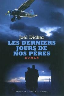 Les derniers jours de nos pères - JoëlDicker
