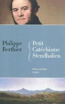 Petit catéchisme stendhalien - PhilippeBerthier