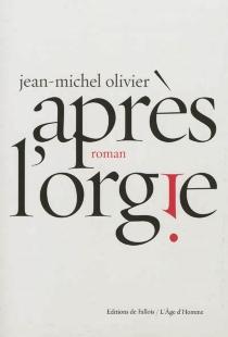 Après l'orgie - Jean-MichelOlivier