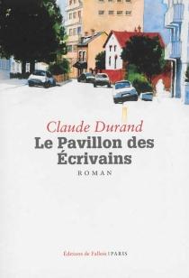 Le Pavillon des écrivains - ClaudeDurand