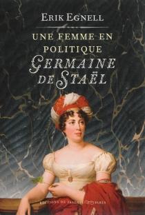 Une femme en politique : Germaine de Staël - ErikEgnell