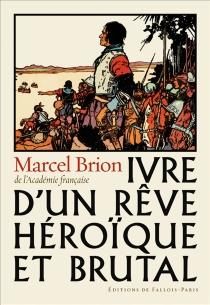 Ivre d'un rêve héroïque et brutal - MarcelBrion