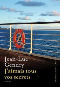 J'aimais tous vos secrets - Jean-LucGendry