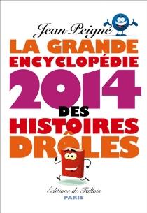 La grande encyclopédie des histoires drôles 2014 - JeanPeigné