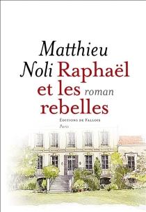 Raphaël et les rebelles - MatthieuNoli