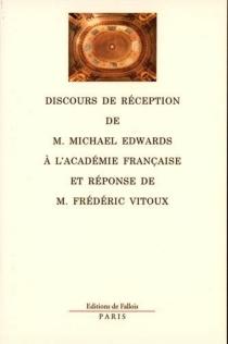 Discours de réception de monsieur Michael Edwards à l'Académie française et réponse de monsieur Frédéric Vitoux - MichaelEdwards