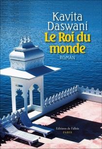 Le roi du monde - KavitaDaswani