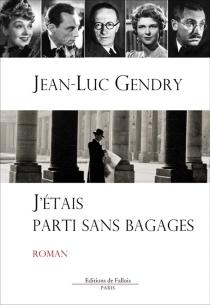 J'étais parti sans bagages - Jean-LucGendry