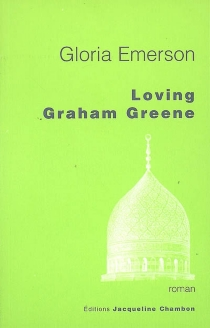 Loving Graham Greene - Gloria Emerson