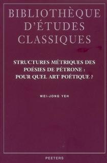 Structures métriques des poésies de Pétrone : pour quel art poétique ? - Wei-jongYeh