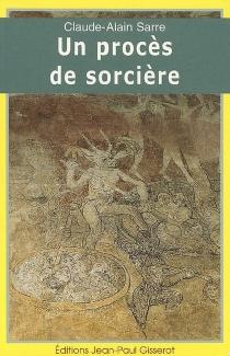Un procès de sorcière - Claude-AlainSarre