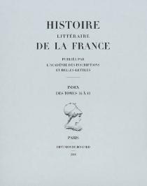 Histoire littéraire de la France : index des tomes 16 à 41 -