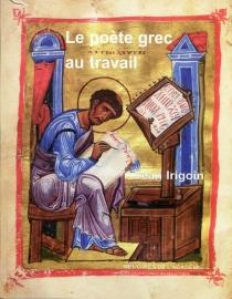 Le poète grec au travail - JeanIrigoin