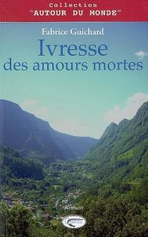 Ivresse des amours mortes - FabriceGuichard