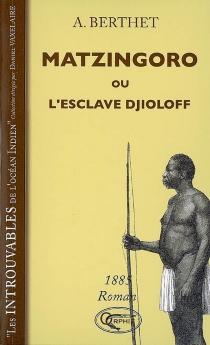 Matzingoro ou L'esclave Djioloff - AndréBerthet