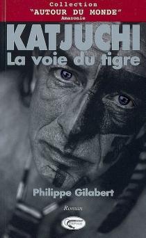 Katjuchi : la voie du tigre - PhilippeGilabert